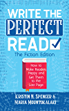 Write the Perfect Read - The Fiction Edition: Make Readers Happy While Propelling Them to the Last Page