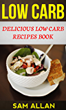 Low Carb: Delicious Low Carb Recipes Book