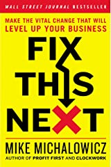 Fix This Next: Make the Vital Change That Will Level Up Your Business (English Edition) Edición Kindle
