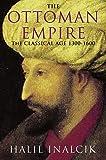 The Ottoman Empire: The Classical Age 1300-1600