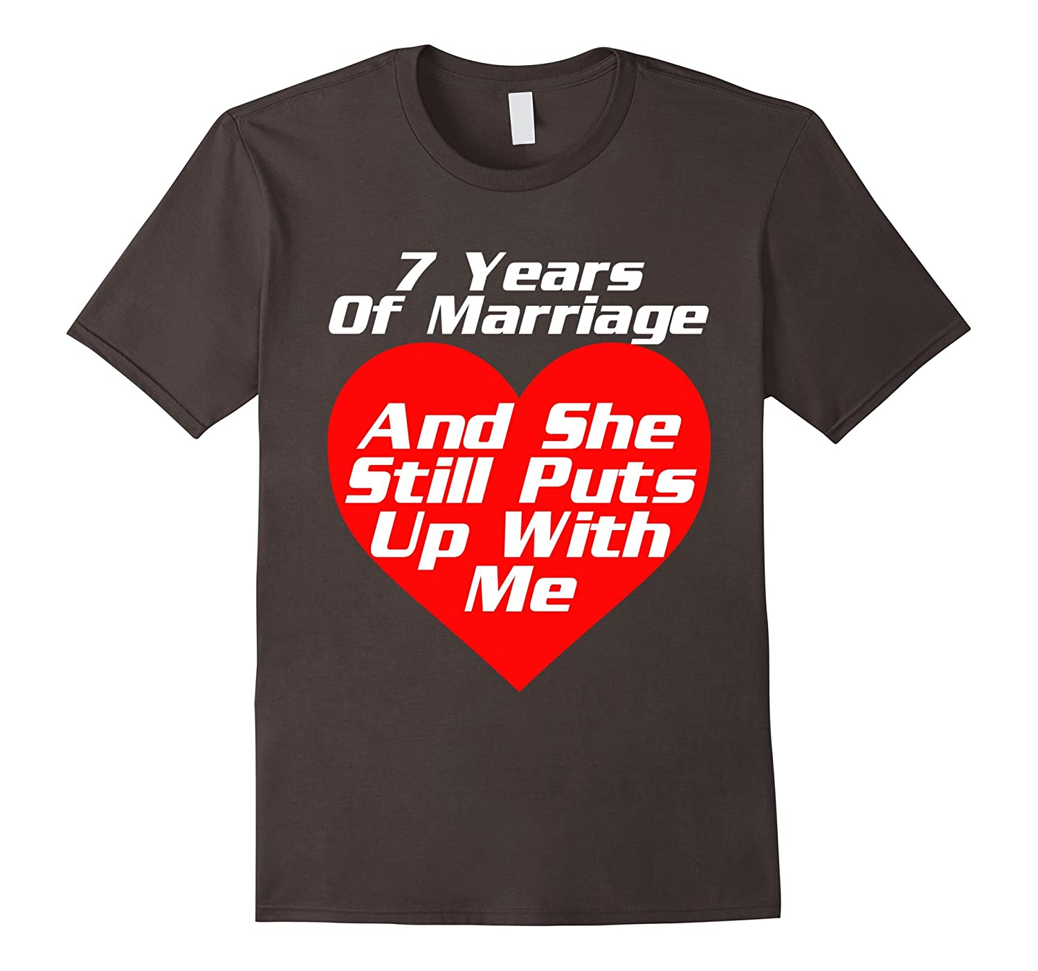 7 Years Wedding Anniversary She Still Puts Up With Me TShirt-TH