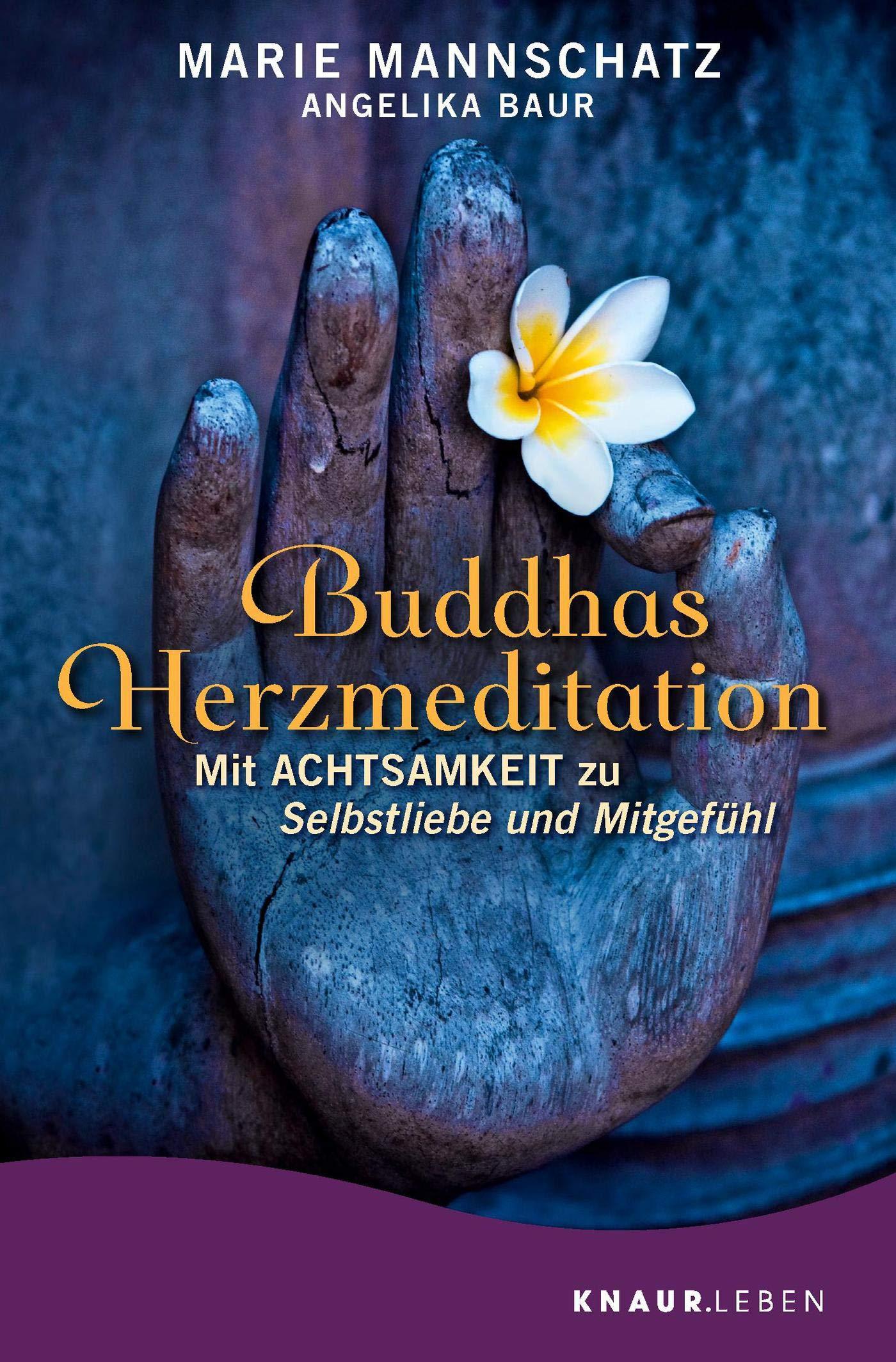 Buddhas Herzmeditation: Mit Achtsamkeit zu Selbstliebe und Mitgefühl