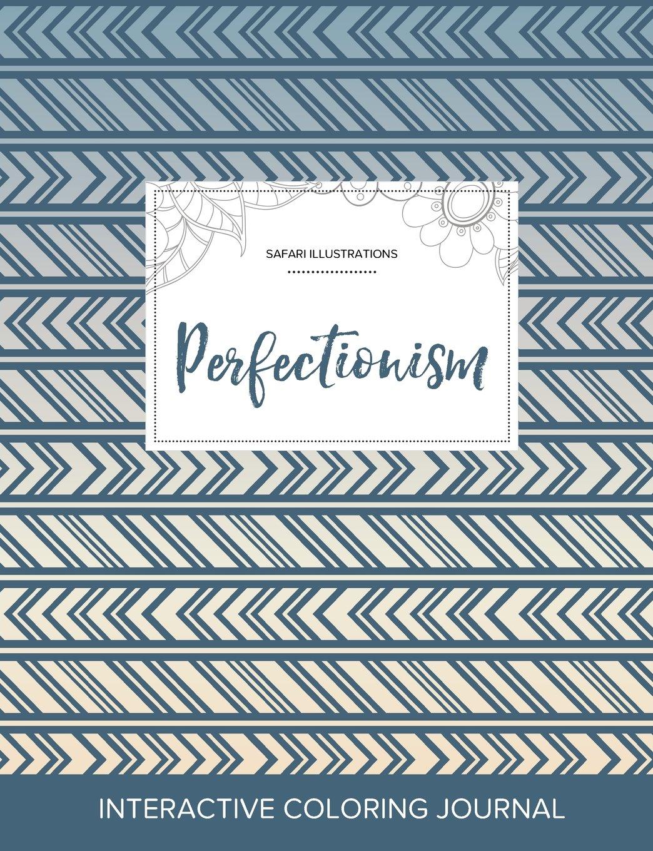 Download Adult Coloring Journal: Perfectionism (Safari Illustrations, Tribal) ebook