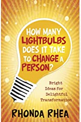 How Many Lightbulbs Does It Take to Change a Person?: Bright Ideas for Delightful Transformation Paperback
