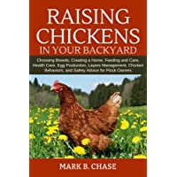 Raising Chickens in Your Backyard: Choosing Breeds, Creating a Home, Feeding and...