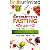Intermittent fasting: 101+16/8 the complete step by step guide for beginners to start your new lifestyle and weight loss, for