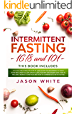 Intermittent fasting: 101+16/8 the complete step by step guide for beginners to start your new lifestyle and weight loss, for men women and over 50. Include a bonus 5/2 method and how to combine keto
