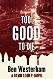 Too Good to Die: A David Good Private Investigator novel