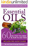 Essential Oils: 60 Oils That You Need and How to Use Them Now! (English Edition)