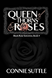 Queen of Thorns and Roses (Black Rose Sorceress Book 4)