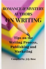 Romance and Mystery Authors on Writing: Tips on the Writing Process, Publishing and Marketing Kindle Edition