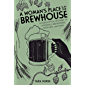 A Woman's Place Is in the Brewhouse: A Forgotten History of Alewives, Brewsters, Witches, and CEOs (English Edition)