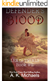 Defender's Blood Lexi's Trials: Book 7 Final Instalment of the Defender's Series