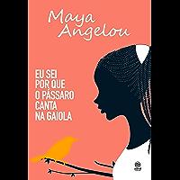 Eu sei por que o pássaro canta na gaiola: Autobiografia de Maya Angelou