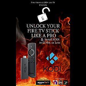 Fire Stick KODI: How To- Unlock Your Fire TV Stick Like a Pro & Install KODI in 15 Min. or Less- Includes Screen Shots…
