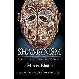 Shamanism: Archaic Techniques of Ecstasy (Bollingen Series (General), 164)