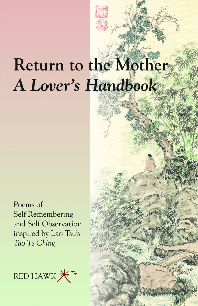 Return to the Mother: A Lover's Handbook: Poems of Self Remembering and Self Observation Inspired by Lao Tsu's Tao Te Ching pdf epub