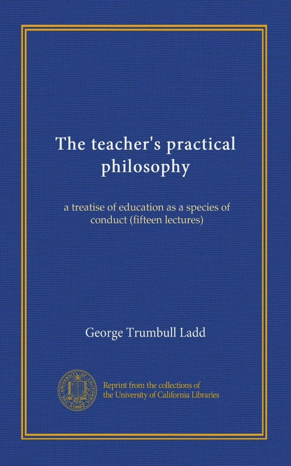 Download The teacher's practical philosophy: a treatise of education as a species of conduct (fifteen lectures) ebook