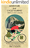 Adventure and Cycle Touring: 5000K on a bike to Gibraltar, the Story of an Adventurous Spirit and Life on the Road (Travel, Outdoors, Cycling, Lifestyle, Adventure Cycling)