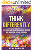 Think Differently: How I Coped With Diabetes, High Blood Pressure and Cholesterol Without Medication
