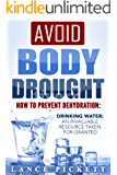 Avoid Body Drought — How to Prevent Dehydration: Drinking Water: An Invaluable Resource Taken for Granted