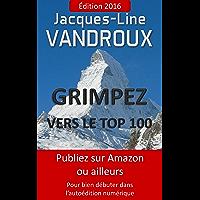 Grimpez vers le TOP 100, Publiez sur Amazon ou ailleurs, pour bien débuter dans l'auto-édition numérique