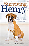 Surviving Henry: Adventures in Loving a Canine Catastrophe