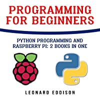 Programming for Beginners: Python Programming and Raspberry Pi: 2 Books in One