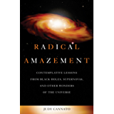 Radical Amazement: Contemplative Lessons from Black Holes, Supernovas, and Other Wonders of the Universe