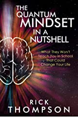 The Quantum Mindset in a Nutshell: What They Won't Teach You in School That Could Change Your Life Kindle Edition