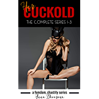 Her Cuckold: the complete series 1 – 3: A femdom, chastity series (English Edition)