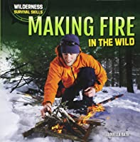Making Fire In The Wild (Wilderness Survival