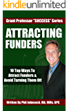 ATTRACTING FUNDERS: 10 Top Ways To Attract Funders & Avoid Turning Them Off (Grant Professor Success Series, Book 2)