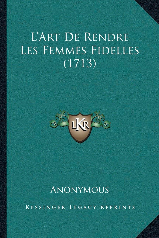 Download L'Art De Rendre Les Femmes Fidelles (1713) (French Edition) ebook