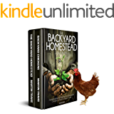 The Backyard Homestead: 2 books in 1: Homesteading for Beginners and Backyard Chickens, a Back-to-Basics Guide