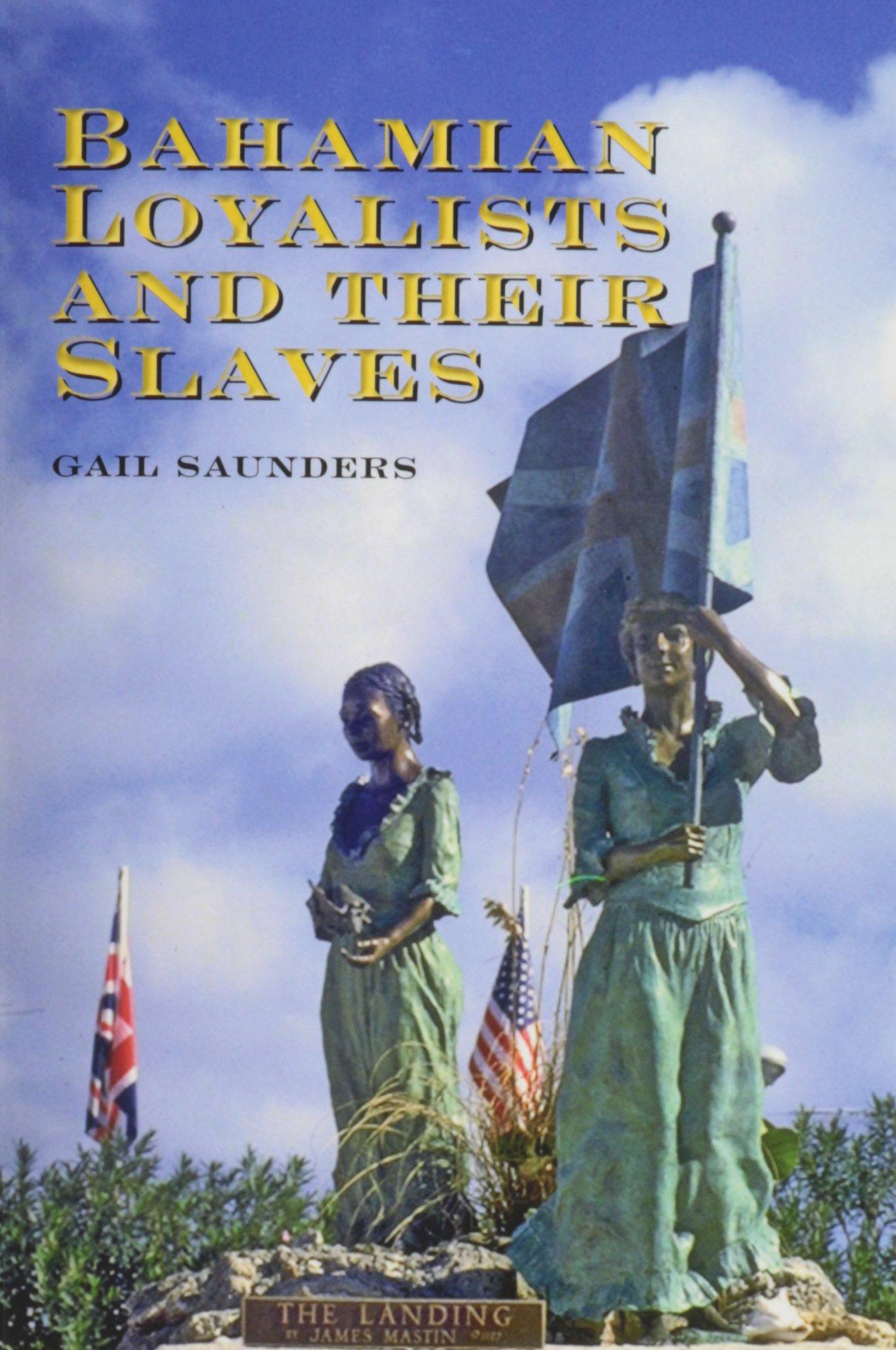 Bahamian Loyalists And Their Slaves Saunders Gail 9789768231031 Amazon Com Books
