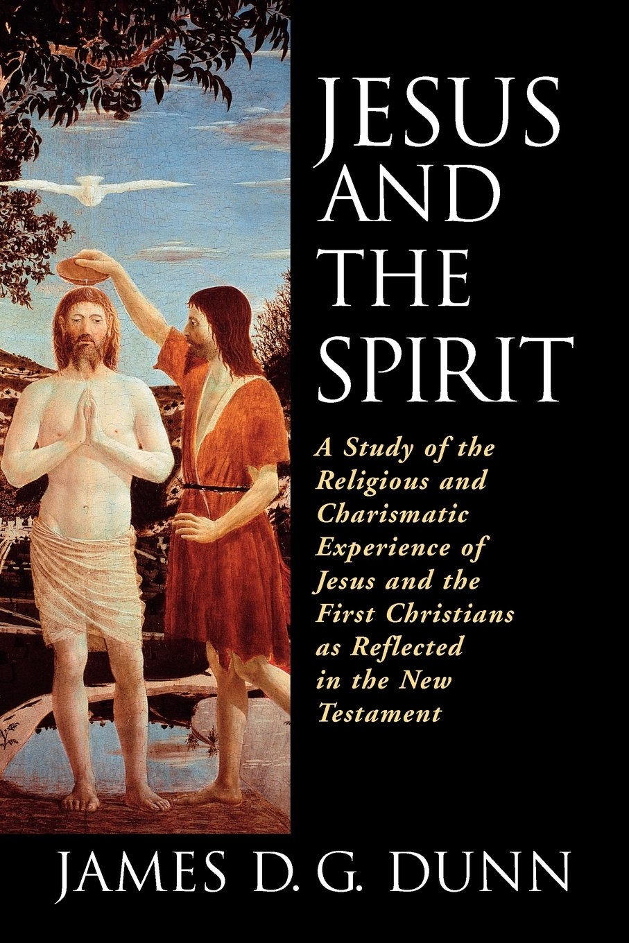 Jesus and the Spirit: A Study of the Religious and Charismatic Experience of Jesus and the First Christians as Reflected in the New Testament, Dunn, James D. G.