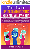 The Last Instagram Marketing Book You Will Ever Buy: Every Single Growth Hack You Need to Know in Order to Get 20.000+ Relevant Followers Fast - and Then Convert Them Into Loyal Customers