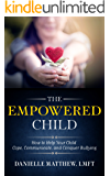 The Empowered Child: How to Help Your Child Cope, Communicate, and Conquer Bullying
