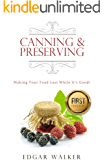 Canning and Preserving: Ultimate Complete Essential Guide From Beginner to Expert Meats, Vegetables, Fruits and Jams (Dehydrating, Larding, Freezing, Water Glassing Preserved, Jammed Recipes)