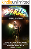 World Domination: A Supervillain Anthology (Superheroes and Vile Villains Book 2)
