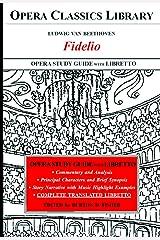 Beethoven's FIDELIO Opera Study Guide with Libretto (Opera Classics Library) Kindle Edition
