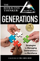 The Refractive Thinker® Vol XVI: Generations: Strategies for Managing Generations in the Workforce Kindle Edition