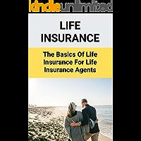 Life Insurance: The Basics Of Life Insurance For Life Insurance Agents: Tips For Life Insurance