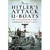 Hitler's Attack U-Boats: The Kriegsmarine's WWII Submarine Strike Force