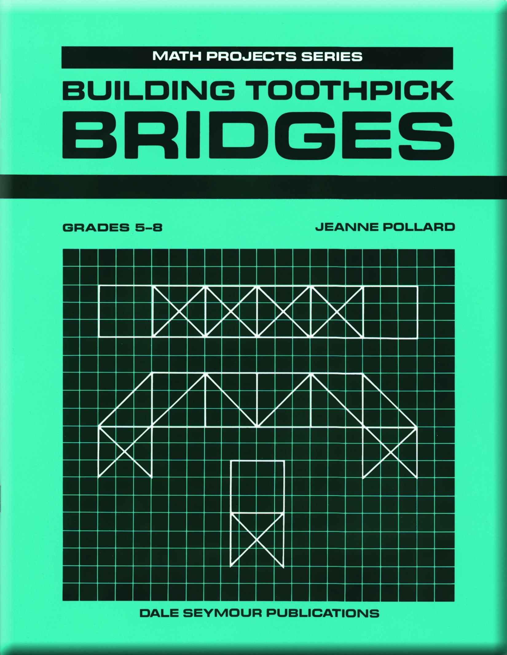 Building Toothpick Bridges Math Projects Grades 5 8 Dale Seymour