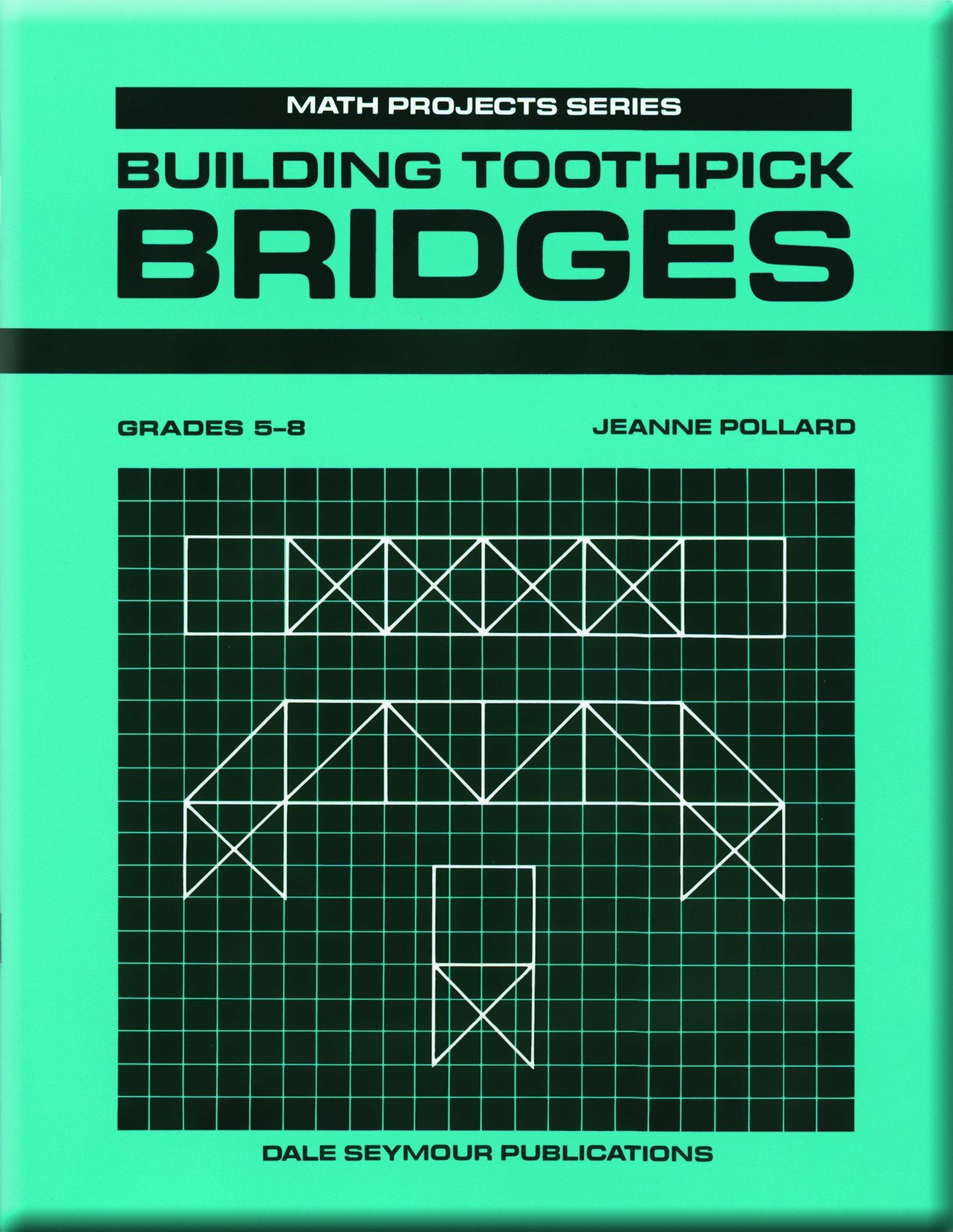 Building Toothpick Bridges Math Projects Grades 5 8 Dale Seymour Publications Secondary 9780866512664 Amazon Com Books
