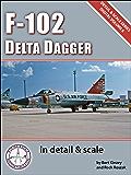 F-102 Delta Dagger in Detail & Scale (Digital Detail & Scale Series Book 6)