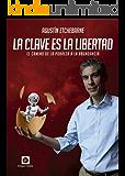 La clave es la libertad: El camino de la pobreza a la abundancia (Spanish Edition)
