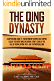 The Qing Dynasty: A Captivating Guide to the History of China's Last Empire Called the Great Qing, Including Events Such…